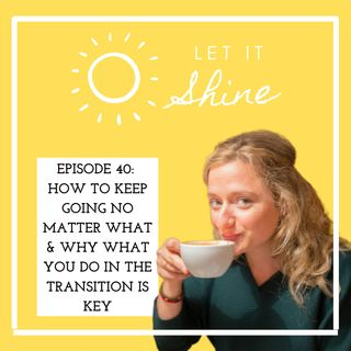 Episode 40: How To Keep Going No Matter What