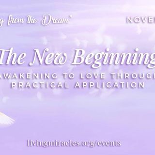 """The New Beginning: Awakening to Love through Practical Application"" Online Retreat: Opening Session"