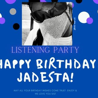 Ep. 117 Exclusive Listening Party and Happy Birthday s/o, Artist: JadestaMC (on Instagram)