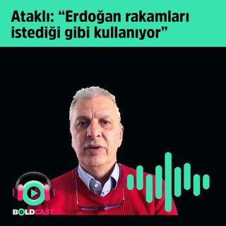 Can Ataklı, Erdoğan rakamları istediği gibi kullanıyor!