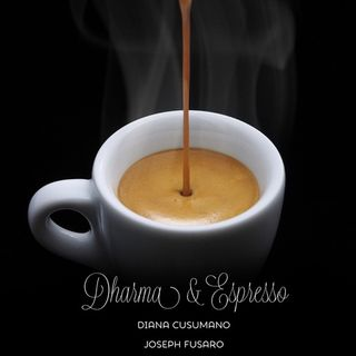 Dharma and Espresso; Breathe, Look Within, and Feel It