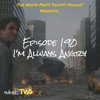 Episode 190 - I'm Always Angry