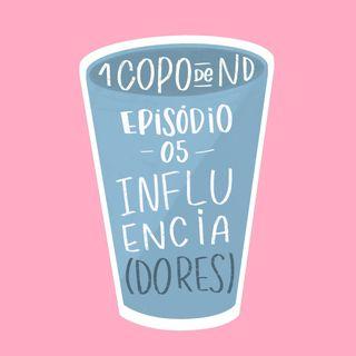 #UM COPO DE ND - Influencia(dores) Ep. 5