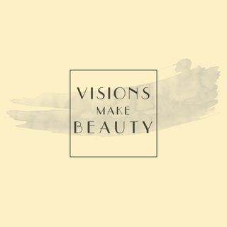 Visions make Beauty