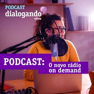 """#013 - Podcast Dialogando - Podcast: o novo rádio """"on demand""""?"""