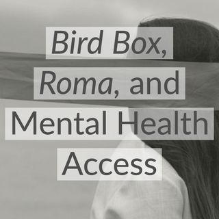 Bird Box, Roma, and Mental Health Access