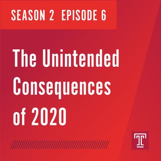 The Unintended Consequences of 2020