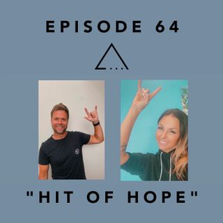 Episode 64- Hit of Hope, Shout out to Alisha & Andrew