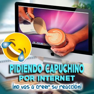 Pidiendo capuchino por internet *no vas a creer su reacción*