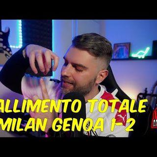 FALLIMENTO TOTALE, CAMPIONATO FINITO !! MILAN GENOA 1-2