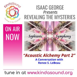 Acoustic Alchemy Part 2: Sophianic Symphony | Renee S. LeBeau on Revealing the Mysteries with Isaac George