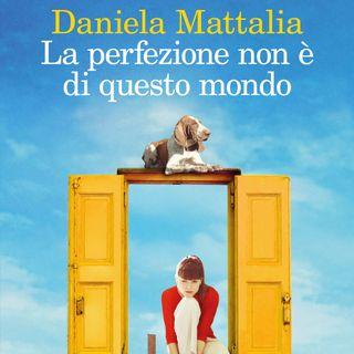 """Daniela Mattalia  """"La perfezione non è di questo mondo"""""""