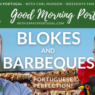 Blokes and (Portuguese) Barbeques | Good Morning Portugal!