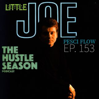 The Hustle Season: Ep. 153 Pesci Flow