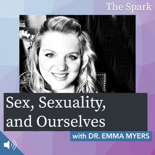 The Spark 011: Sex, Sexuality, and Ourselves