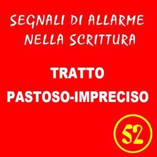 52 - Tratto pastoso - impreciso - Segnali di allarme nella scrittura - Ursula Avè - Lallemant
