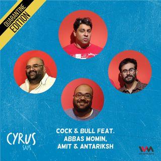 Ep. 537: Cock & Bull feat. Abbas Momin, Amit and Antariksh
