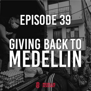 Giving Back to Medellin - Ep 39 with Joe Volgey