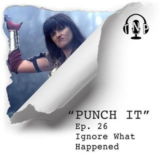 Punch It 26 - Ignore What Happened