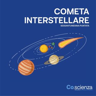 Cometa Interstellare (Sessantunesima Puntata)