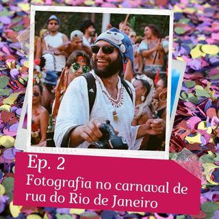 Episódio 2 -  Fotografia no carnaval de rua do Rio de Janeiro