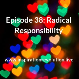 Episode 38 - Take Radical Responsibility