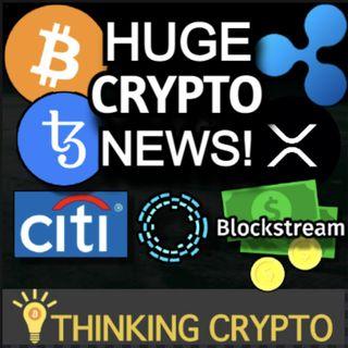HUGE CRYPTO NEWS - Citigroup Bitcoin, MicroStrategy Buys More BTC, Blockstream $210M Funding, Tezos Tokenization Adoption, SEC Ripple XRP