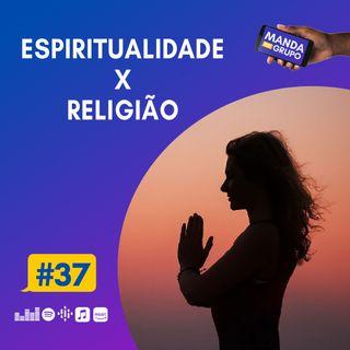 #37 - Espiritualidade X Religião