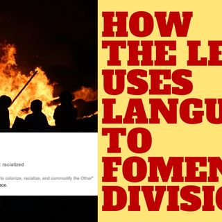 HOW THE LEFT USES LANGUAGE TO FOMENT DIVISION