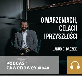 ZAWODOWCY #048 - Jakub B. Bączek - O marzeniach, celach i przyszłości