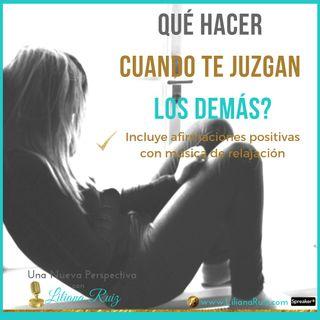 QUÉ HACER CUANDO TE JUZGAN LOS DEMÁS Liliana Ruiz