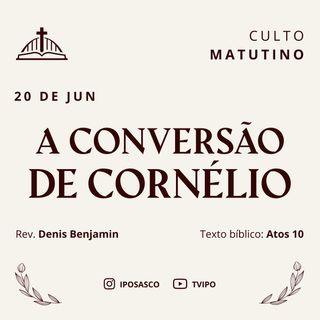 A Conversão de Cornélio (Atos 10) - Rev Denis Benjamin