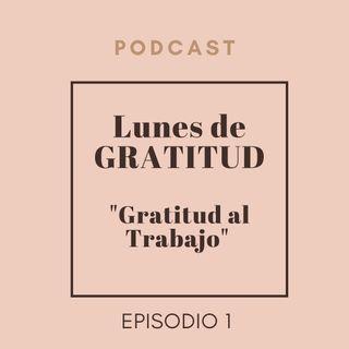 Lunes de Gratitud Episodio 1 Gratitud al trabajo