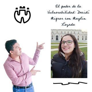 El poder de la Vulnerabilidad: Decidí Migrar con Maylin Lozada