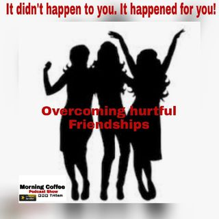 Overcoming hurtful friendships
