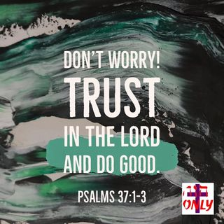 Don't Worry, Trust in God and Do Good- Feed On His Forever Faithfulness To You