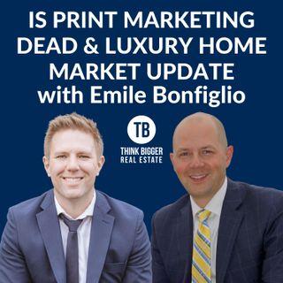Is Print Marketing Dead & Luxury Home Market Update   Emile Bonfiglio