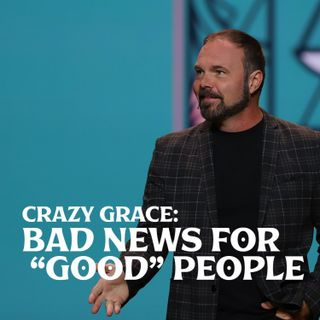 """Romans #6 - Crazy Grace: Bad News for """"Good"""" People"""