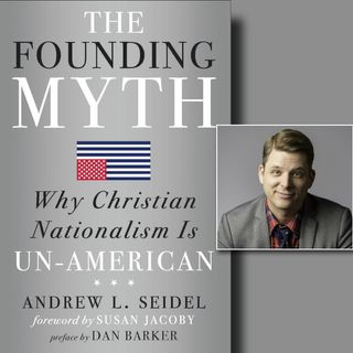 The Founding Myth: Why Christian Nationalism Is Un-American (with Andrew Seidel)