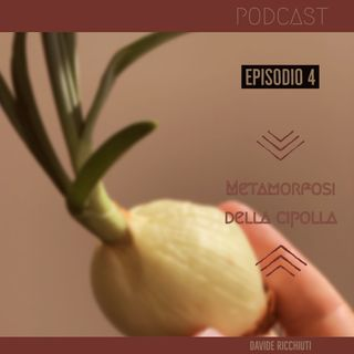 Ep. 4 | Metamorfosi della Cipolla | Günter Grass