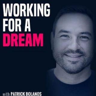 Episode # 44  – Working For A Dream – Patrick Bolanos