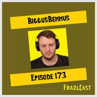 FC 173: BiggusBennus