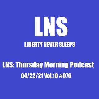 LNS: Thursday Morning Podcast 04/22/21 Vol.10 #076