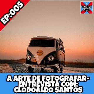 EP:005-A Arte de Fotografar- Entrevista Com Clodoaldo Santos