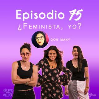 Ep 75 ¿Feminista, yo?