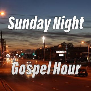Sunday Night Gospel Hour