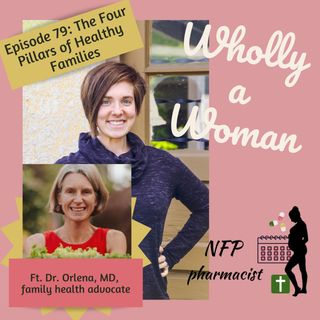 Episode 79: The Four Pillars of Healthy Families - featuring Dr. Orlena, family health advocate