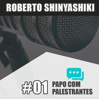 Papo Com Palestrante #01 - Roberto Shinyashiki