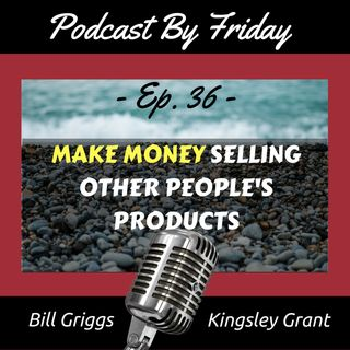 PBF36 How To Make Money With Your Podcast Selling Other People's Products