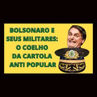 Bolsonaro e seus militares - O coelho da Cartola Anti-popular